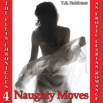 Download Naughty Moves: An Erotic Lesbian Romance (The Ellis Chronicles - book 4) by T.E. Robbens