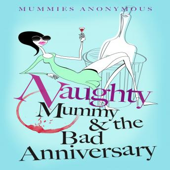 Download Naughty Mummy and the Bad Anniversary by Mummies Anonymous