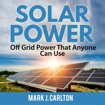 Solar Power: Off Grid Power That Anyone Can Use Audio book by Mark J