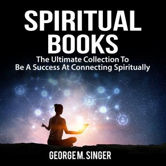 Spiritual Books: The Ultimate Collection To Be A Success At Connecting Spiritually
