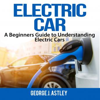Electric Car: A Beginners Guide to Understanding Electric Cars