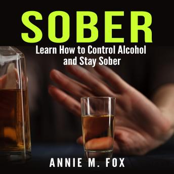 Sober: Learn How to Control Alcohol and Stay Sober