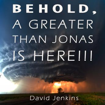 Download BEHOLD, A GREATER THAN JONAS IS HERE!!! by David Jenkins