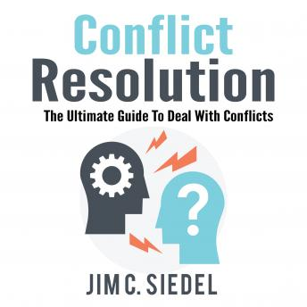 Download Conflict Resolution: The Ultimate Guide To Deal With Conflicts by Jim C. Siedel