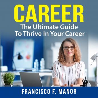 Download Career: The Ultimate Guide To Thrive In Your Career by Francisco F. Manor