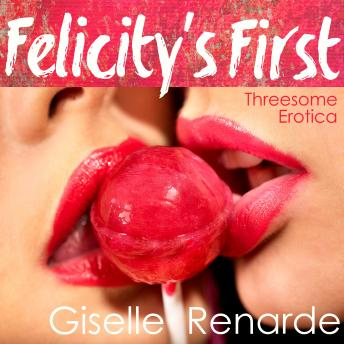 Felicity's First: Threesome Erotica