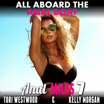 Download All Aboard the Anal Boat : Anal MILFs 7 (First Time Anal Virgin MILF Erotica) by Tori Westwood