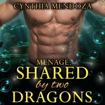 Menage: Shared by Two Dragons (Alpha Billionaire Dragon Shifter Romance)