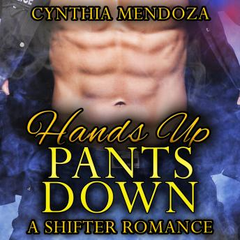 Shifter Romance: Hands Up, Pants Down (Bear Shapeshifter Police Romance)