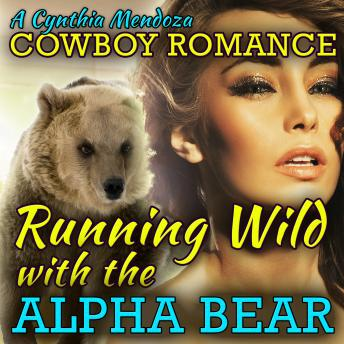 Cowboy Romance: Running Wild with The Alpha Bear (Shifter Series)