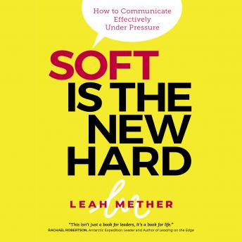 Soft is the new hard - how to communicate effectively under pressure