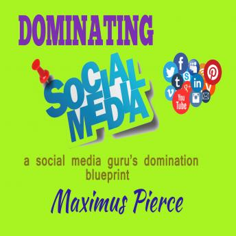 Dominating Social Media - a social media guru's domination blueprint