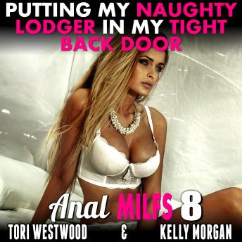 Putting My Naughty Lodger In My Tight Back Door : Anal MILFs 8 (Anal Sex Erotica MILF Erotica)