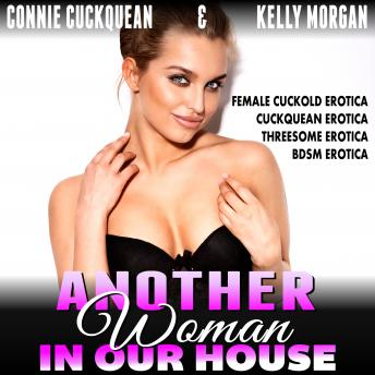 Another Woman in Our House : Cuckqueans 4 (Female Cuckold Erotica Cuckquean Erotica Threesome Erotica BDSM Erotica)