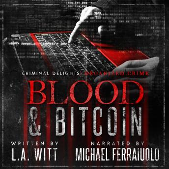 Blood & Bitcoin: Criminal Delights - Organized Crime