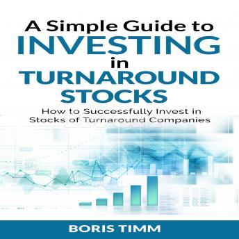 A Simple Guide to Investing in Turnaround Stocks - How to Successfully Invest in Stocks of Turnaround Companies