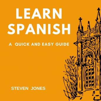 Download Learn Spanish: A Quick and Easy Guide by Steven Jones