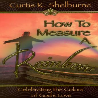 Download How to Measure a Rainbow by Curtis K Shelburne