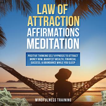 Law of Attraction Affirmations Meditation: Positive Thinking Self Hypnosis to Attract Money Now, Manifest Wealth, Financial Success, & Abundance While You Sleep (Self Hypnosis, Affirmations, Guided Im