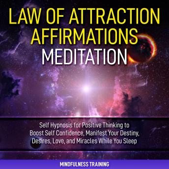 Law of Attraction Affirmations Meditation: Self Hypnosis for Positive Thinking to Boost Self Confidence, Manifest Your Destiny, Desires, Love, & Miracles While You Sleep (Self Hypnosis, Affirmations,