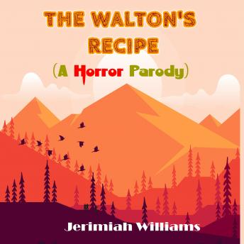 Download Walton's Recipe (A Horror Parody on Walton's Mountain) by Jerimiah Williams