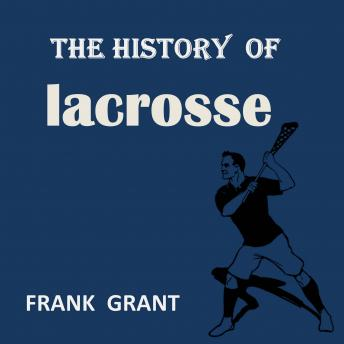 Download History of Lacrosse by Frank Grant