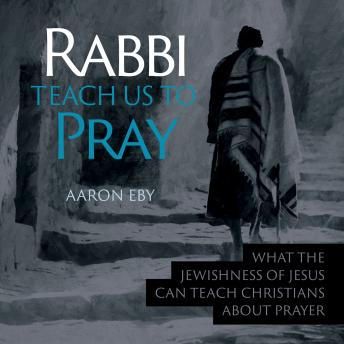 Download Rabbi Teach Us To Pray by Aaron Eby