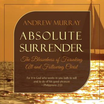 Download Absolute Surrender: The Blessedness of Forsaking All and Following Christ by Andrew Murray