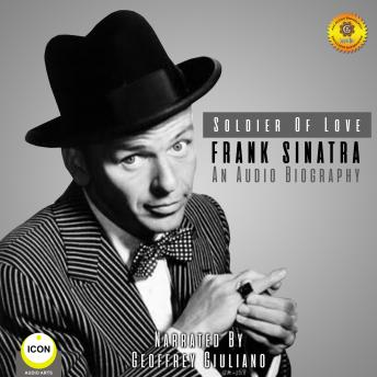 Soldier of Love - Frank Sinatra - an Audio Biography