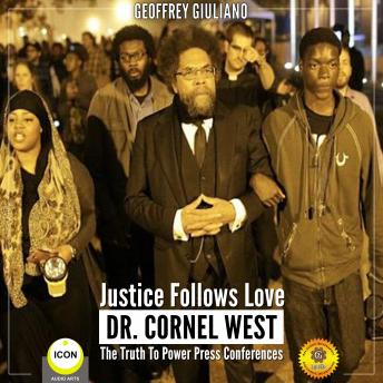 Justice Follows Love Dr. Cornel West - The Truth to Power Press Conferences, Geoffrey Giuliano