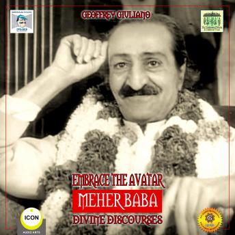 Embrace the Avatar Meher Baba - Divine Discourses