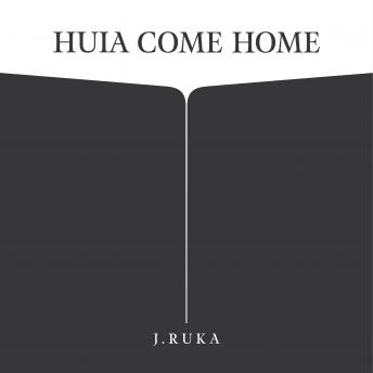Huia Come Home, Audio book by J. Ruka