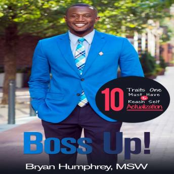 Boss UP!: 10 Traits One Must Have to Reach Self Actualization, Bryan Humphrey