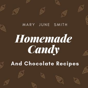 Homemade Candy and Chocolate Recipes, Mary June Smith
