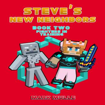 Steve's New Neighbors (Book 2): Fighters in Training (An Unofficial Minecraft Book for Kids Ages 9 - 12 (Preteen), Mark Mulle