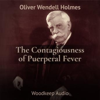 Contagiousness of Puerperal Fever, Oliver Wendell Holmes