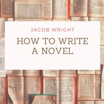 Download How to Write a Novel by Jacob Wright