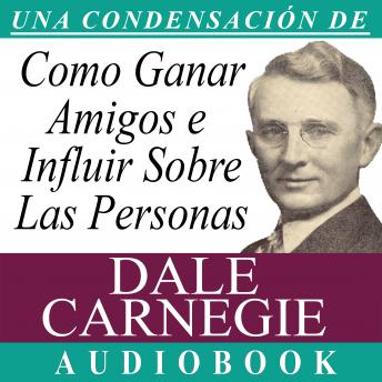 Cómo Ganar Amigos e Influir Sobre las Personas [How to Win Friends and Influence People]