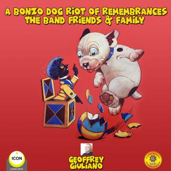 Bonzo Dog Riot of Remembrances - The Band Friend & Family, Geoffrey Giuliano