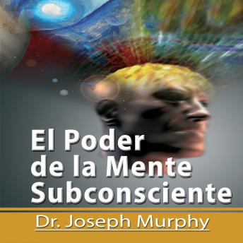 El Poder De La Mente Subconsciente [The Power of the Subconscious Mind]: Spanish Edition