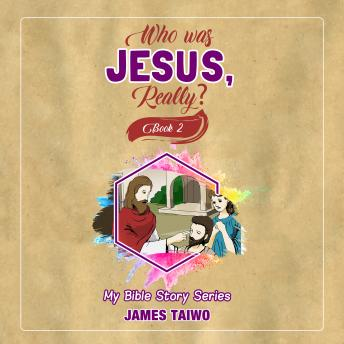 Who Was Jesus, Really? Book Two, James Taiwo