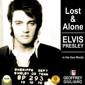 Lost & Alone: Elvis Presley in His Own Words, Audio book by Geoffrey Giuliano