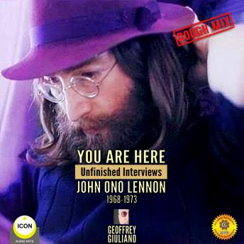You Are Here: Unfinished Interviews John Ono Lennon 1968-1973, Geoffrey Giuliano