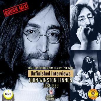 Take This Brother May It Serve You Well: Unfinished Interviews John Winston Lennon 1968-1969, Geoffrey Giuliano