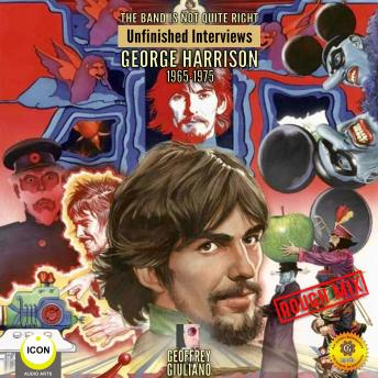 Download Band Is Not Quite Right: Unfinished Interviews George Harrison 1965-1975 by Geoffrey Giuliano