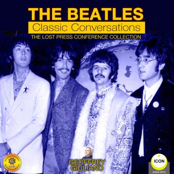 Download Beatles Classic Conversations - The Lost Press Conference Collection by Geoffrey Giuliano