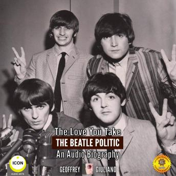 Love You Take: The Beatle Politic - An Audio Biography, Audio book by Geoffrey Giuliano