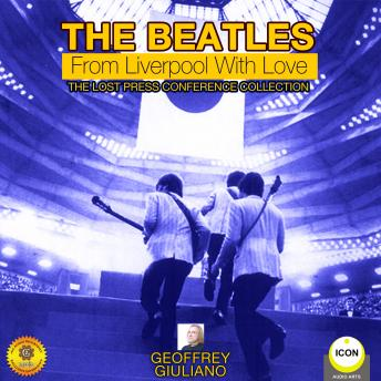 Beatles: From Liverpool with Love - The Lost Press Conference Collection, Geoffrey Giuliano