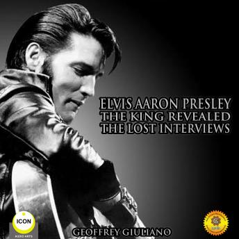 Elvis Aaron Presley: The King Revealed - The Lost Interviews, Geoffrey Giuliano
