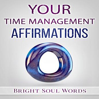 Your Time Management Affirmations, Bright Soul Words
